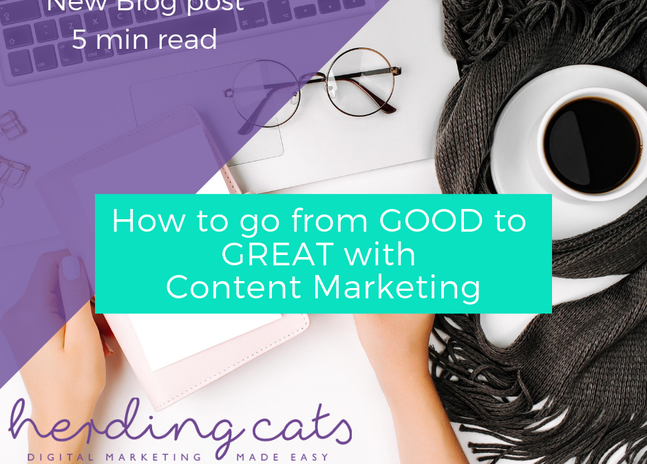 How to go from good to GREAT with your content marketing