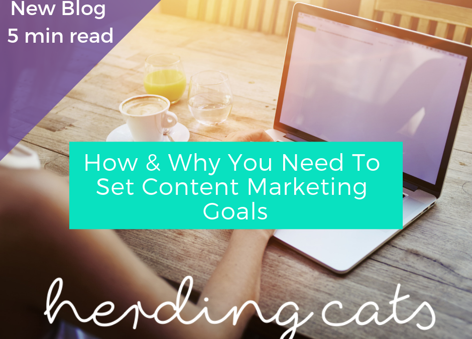 How and Why You Need To Set Goals For Your Content Marketing